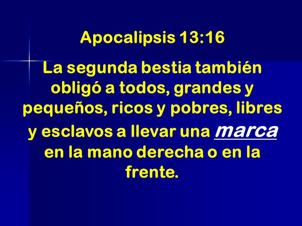 Apocalipsis 13:16 La segunda bestia también obligó a todos, grandes y pequeños, ricos y pobres, libres y esclavos a llevar una marca en la mano derech