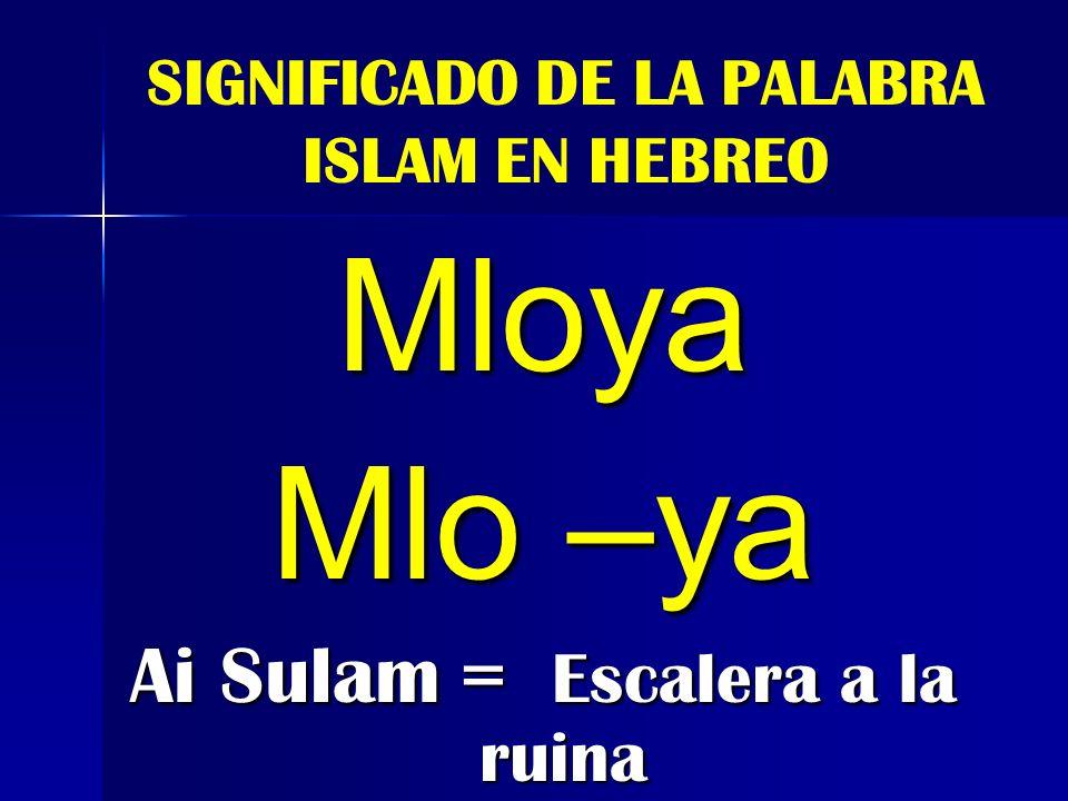 SIGNIFICADO DE LA PALABRA ISLAM EN HEBREO Mloya Mlo –ya Ai Sulam = Escalera a la ruina