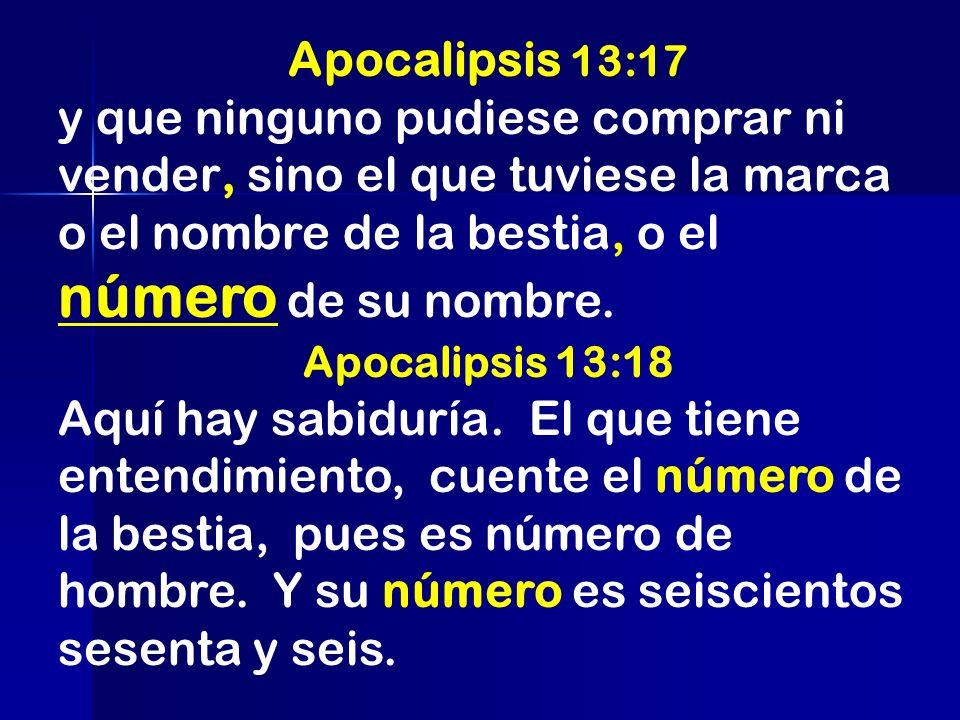 Apocalipsis 13:17 y que ninguno pudiese comprar ni vender, sino el que tuviese la marca o el nombre de la bestia, o el número de su nombre. Apocalipsi