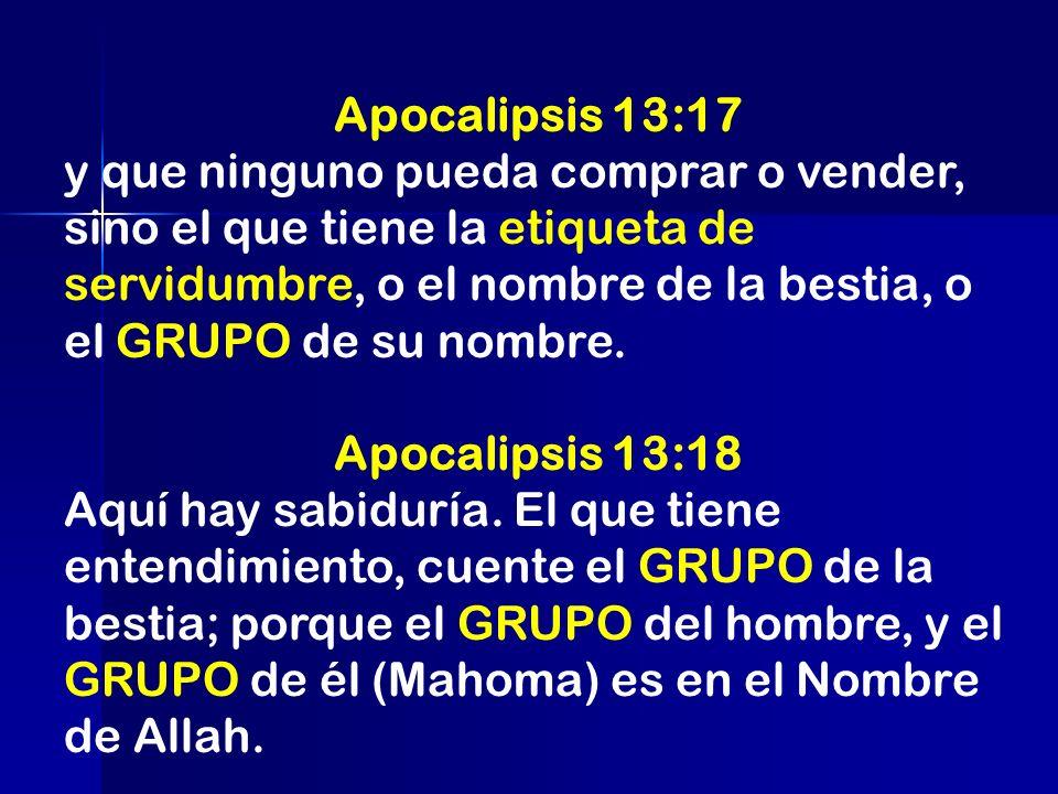 Apocalipsis 13:17 y que ninguno pueda comprar o vender, sino el que tiene la etiqueta de servidumbre, o el nombre de la bestia, o el GRUPO de su nombr