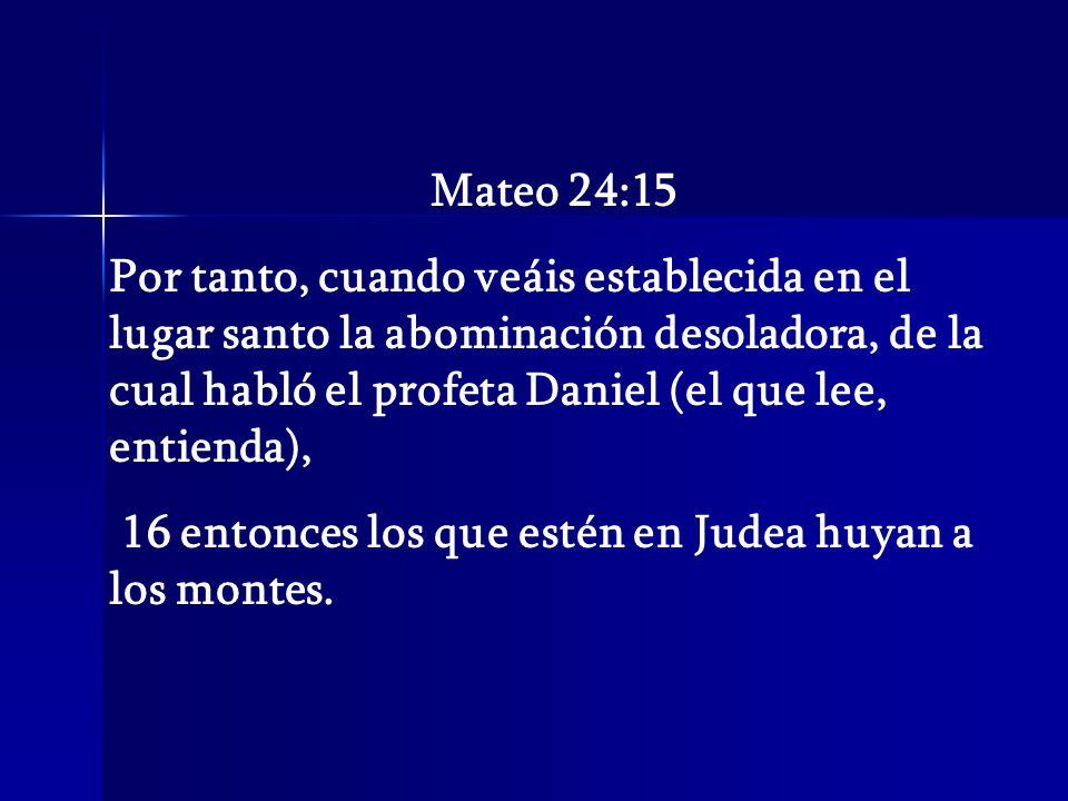 Mateo 24:15 Por tanto, cuando veáis establecida en el lugar santo la abominación desoladora, de la cual habló el profeta Daniel (el que lee, entienda)
