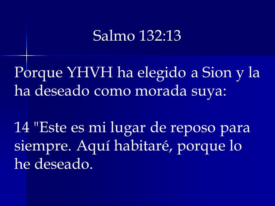 Salmo 132:13 Porque YHVH ha elegido a Sion y la ha deseado como morada suya: 14