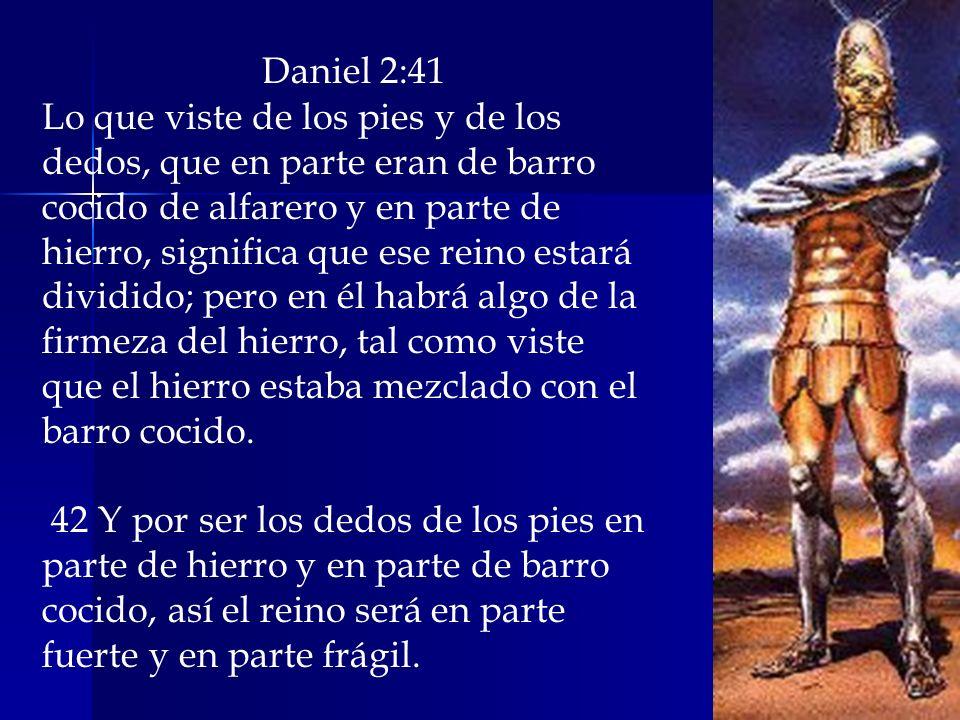 Daniel 2:41 Lo que viste de los pies y de los dedos, que en parte eran de barro cocido de alfarero y en parte de hierro, significa que ese reino estar