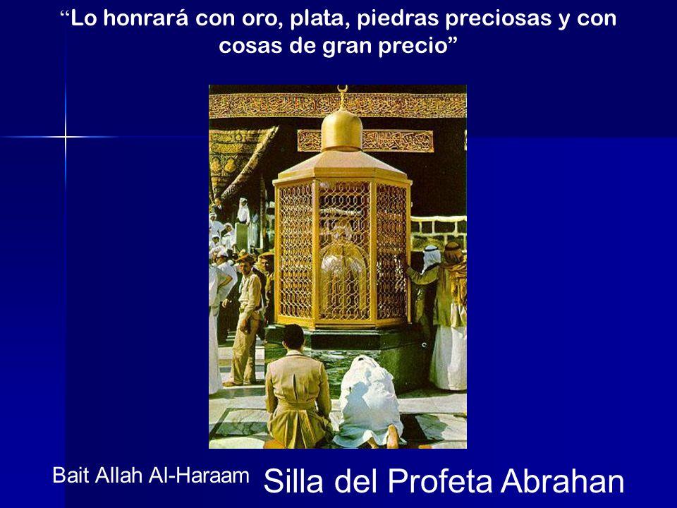 Lo honrará con oro, plata, piedras preciosas y con cosas de gran precio Bait Allah Al-Haraam Silla del Profeta Abrahan