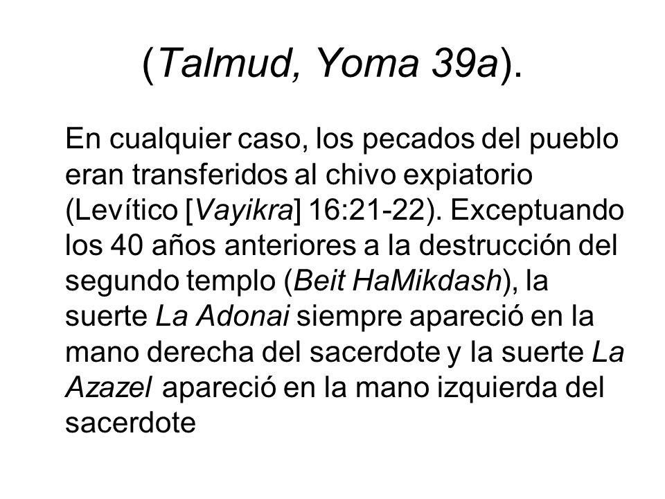 (Talmud, Yoma 39a). En cualquier caso, los pecados del pueblo eran transferidos al chivo expiatorio (Levítico [Vayikra] 16:21-22). Exceptuando los 40