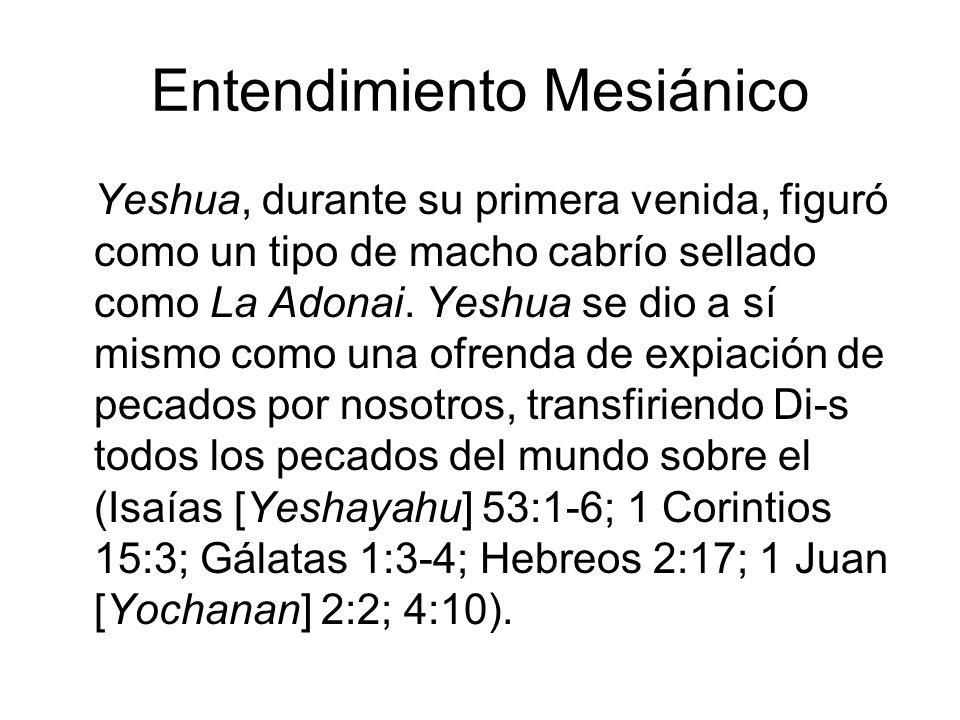 Entendimiento Mesiánico Yeshua, durante su primera venida, figuró como un tipo de macho cabrío sellado como La Adonai. Yeshua se dio a sí mismo como u