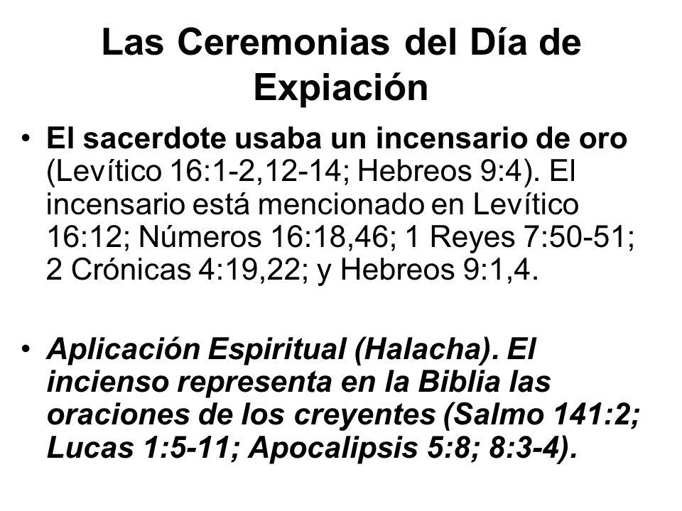 Las Ceremonias del Día de Expiación El sacerdote usaba un incensario de oro (Levítico 16:1-2,12-14; Hebreos 9:4). El incensario está mencionado en Lev