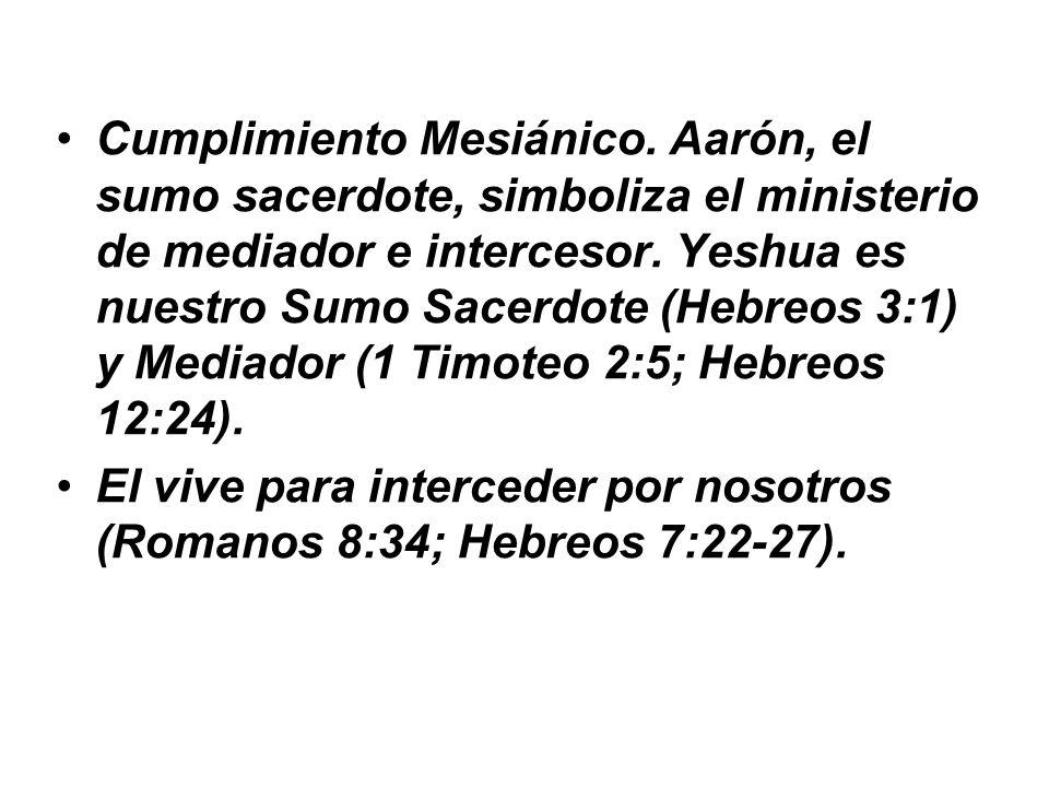 Cumplimiento Mesiánico. Aarón, el sumo sacerdote, simboliza el ministerio de mediador e intercesor. Yeshua es nuestro Sumo Sacerdote (Hebreos 3:1) y M