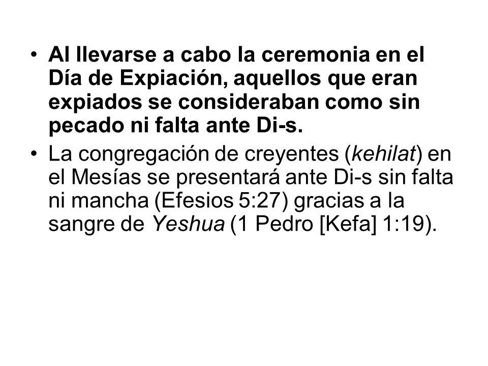 Al llevarse a cabo la ceremonia en el Día de Expiación, aquellos que eran expiados se consideraban como sin pecado ni falta ante Di-s. La congregación
