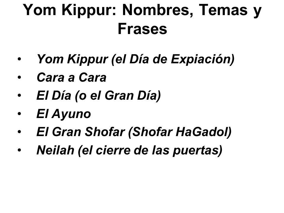 Yom Kippur: Nombres, Temas y Frases Yom Kippur (el Día de Expiación) Cara a Cara El Día (o el Gran Día) El Ayuno El Gran Shofar (Shofar HaGadol) Neila