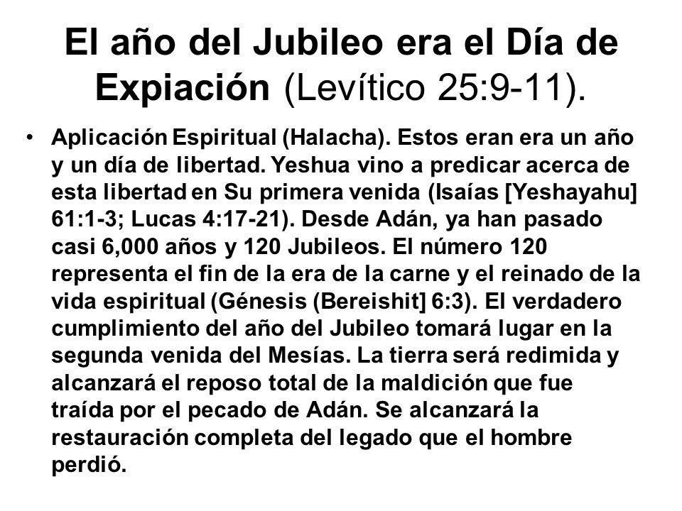 El año del Jubileo era el Día de Expiación (Levítico 25:9-11). Aplicación Espiritual (Halacha). Estos eran era un año y un día de libertad. Yeshua vin