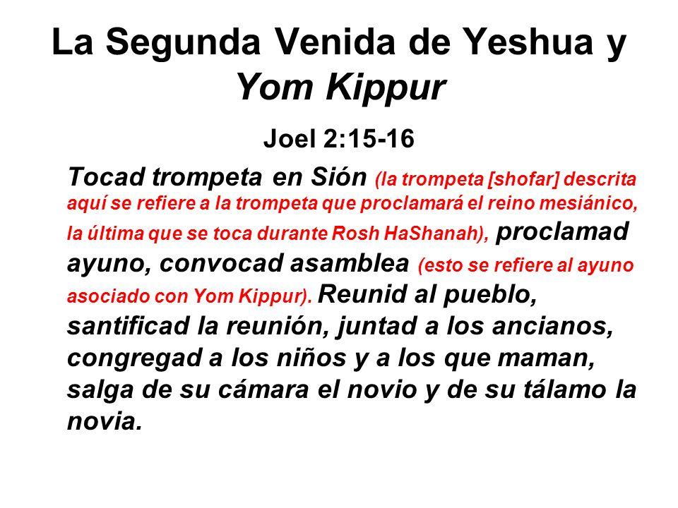 La Segunda Venida de Yeshua y Yom Kippur Joel 2:15-16 Tocad trompeta en Sión (la trompeta [shofar] descrita aquí se refiere a la trompeta que proclama