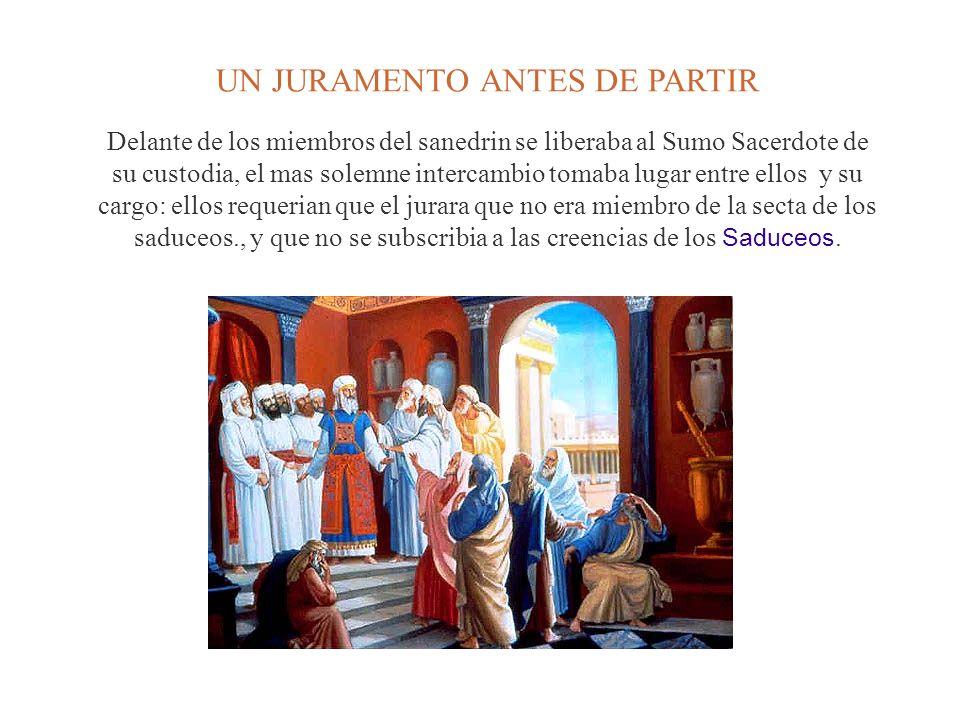 UN JURAMENTO ANTES DE PARTIR Delante de los miembros del sanedrin se liberaba al Sumo Sacerdote de su custodia, el mas solemne intercambio tomaba luga