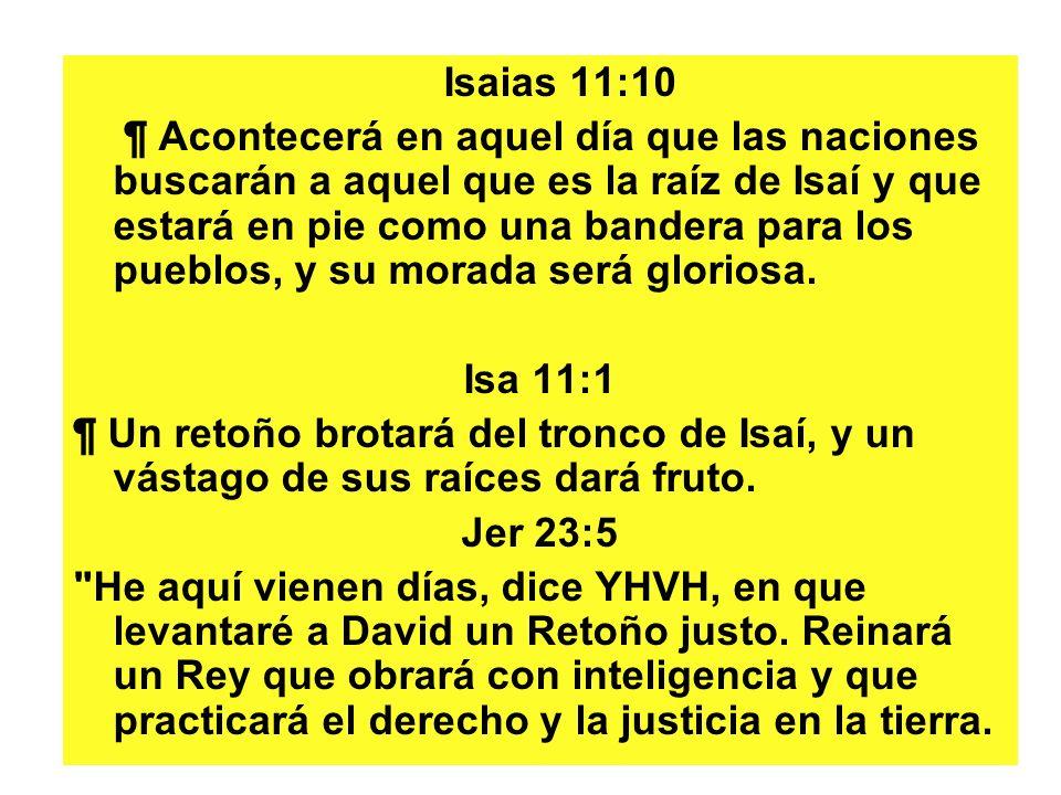 Isaias 11:10 ¶ Acontecerá en aquel día que las naciones buscarán a aquel que es la raíz de Isaí y que estará en pie como una bandera para los pueblos, y su morada será gloriosa.