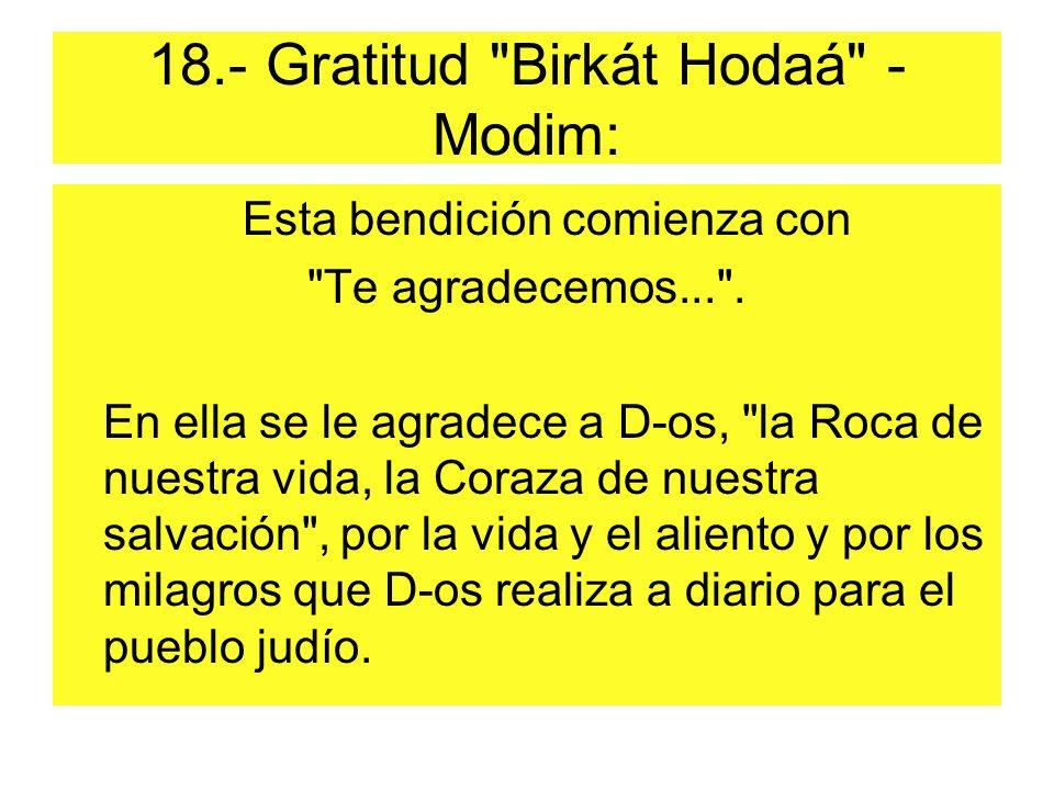 18.- Gratitud Birkát Hodaá - Modim: Esta bendición comienza con Te agradecemos... .