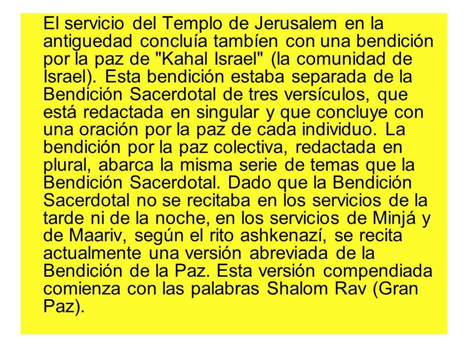 El servicio del Templo de Jerusalem en la antiguedad concluía tambíen con una bendición por la paz de Kahal Israel (la comunidad de Israel).