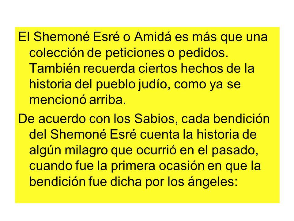 El Shemoné Esré o Amidá es más que una colección de peticiones o pedidos. También recuerda ciertos hechos de la historia del pueblo judío, como ya se