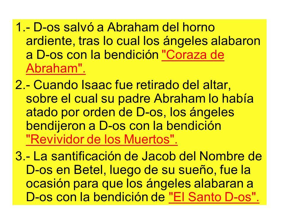 1.- D-os salvó a Abraham del horno ardiente, tras lo cual los ángeles alabaron a D-os con la bendición Coraza de Abraham .