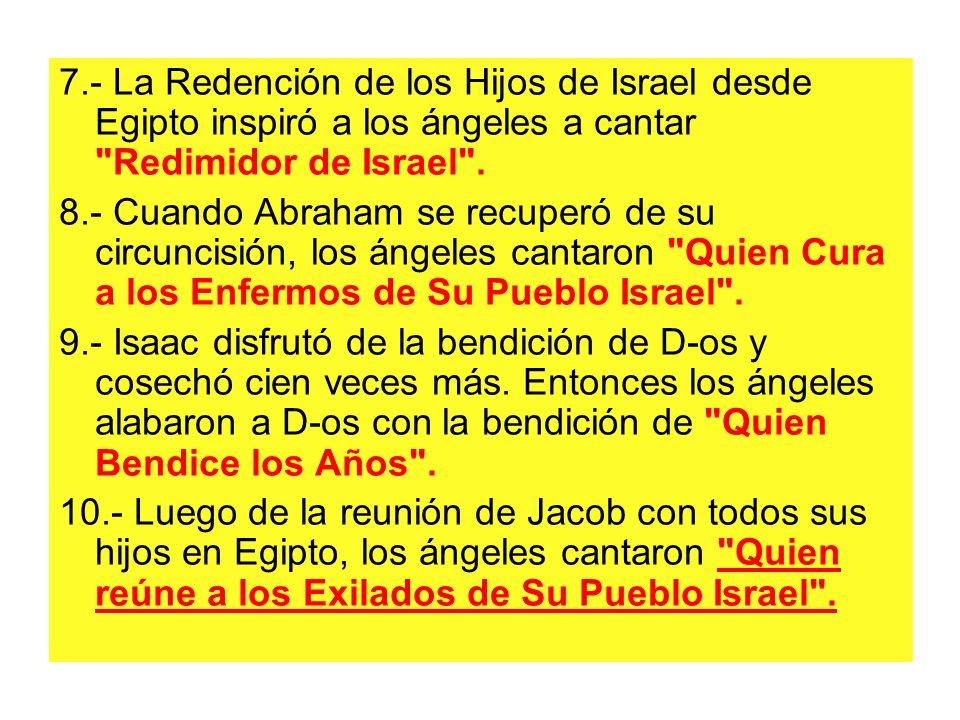 7.- La Redención de los Hijos de Israel desde Egipto inspiró a los ángeles a cantar Redimidor de Israel .