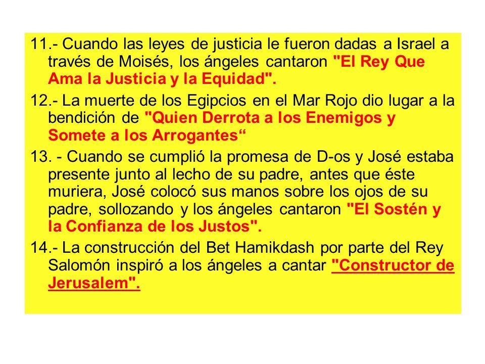 11.- Cuando las leyes de justicia le fueron dadas a Israel a través de Moisés, los ángeles cantaron El Rey Que Ama la Justicia y la Equidad .