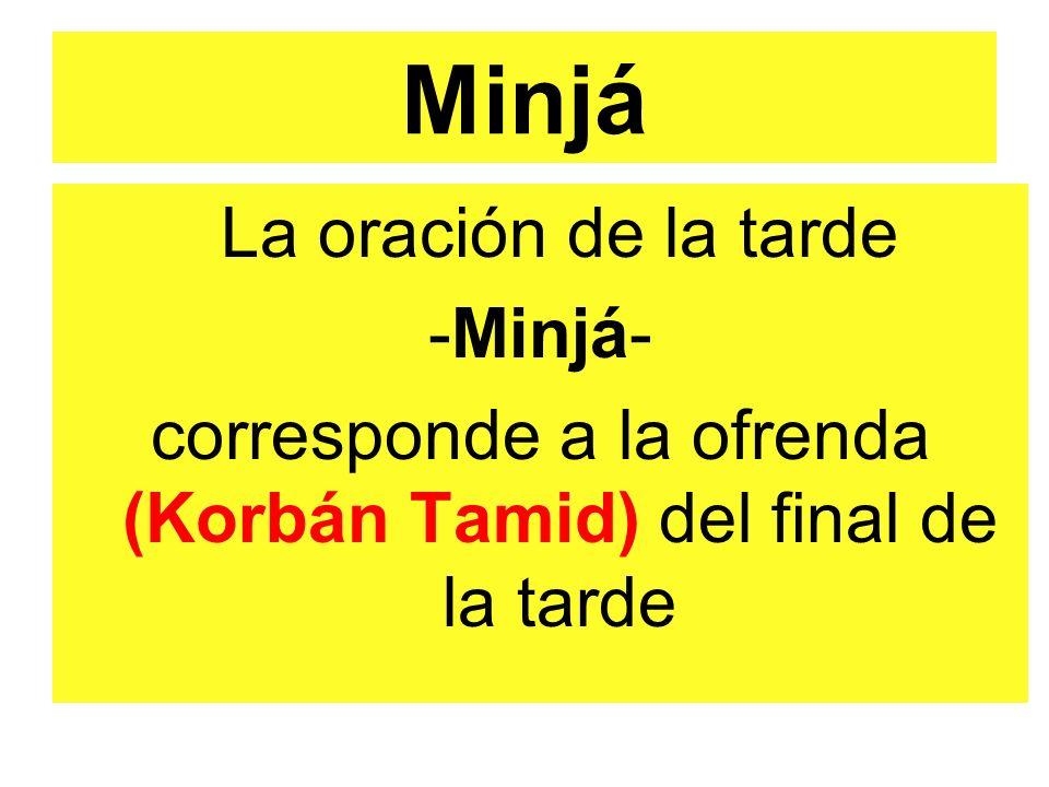 Minjá La oración de la tarde -Minjá- corresponde a la ofrenda (Korbán Tamid) del final de la tarde