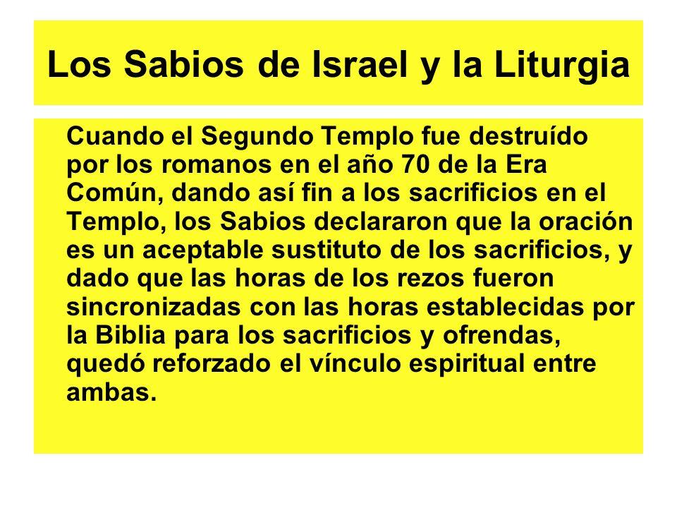 Los Sabios de Israel y la Liturgia Cuando el Segundo Templo fue destruído por los romanos en el año 70 de la Era Común, dando así fin a los sacrificio