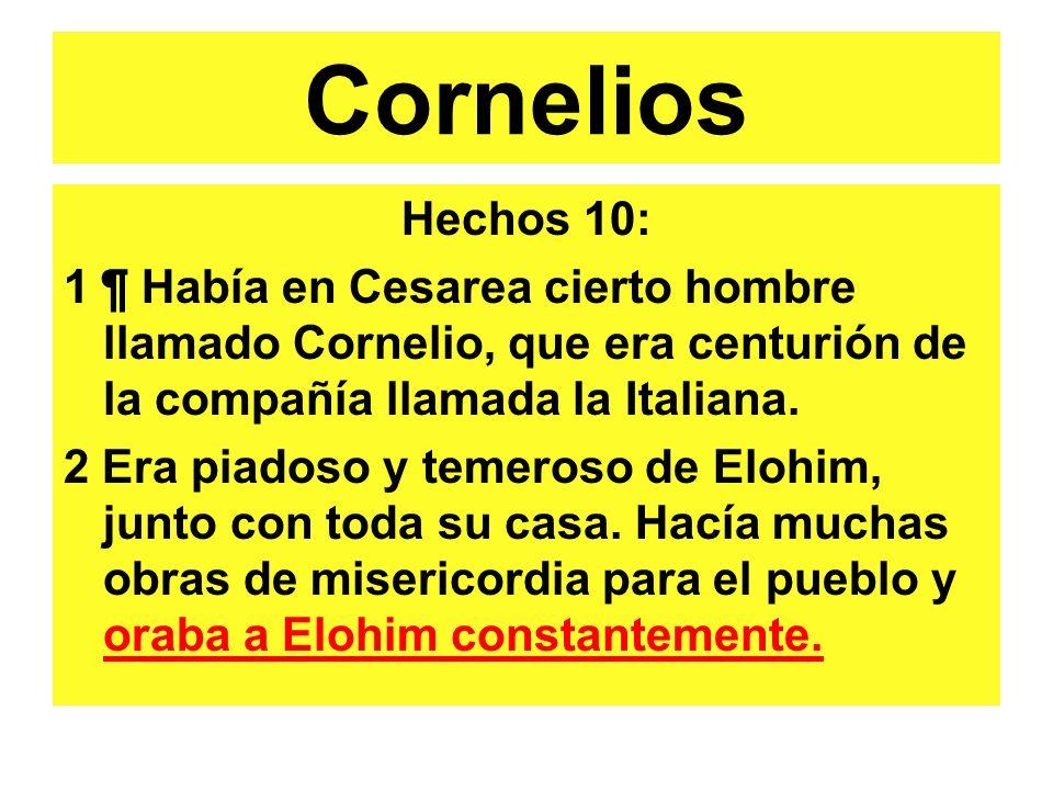 Cornelios Hechos 10: 1 ¶ Había en Cesarea cierto hombre llamado Cornelio, que era centurión de la compañía llamada la Italiana. 2 Era piadoso y temero