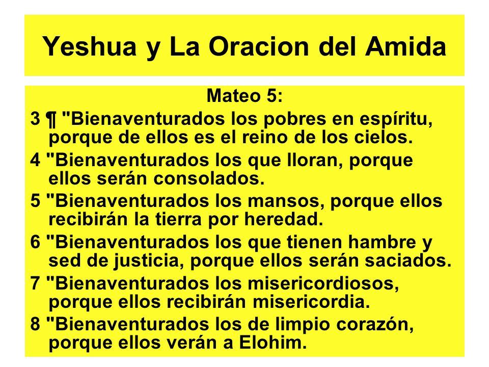 Yeshua y La Oracion del Amida Mateo 5: 3 ¶ Bienaventurados los pobres en espíritu, porque de ellos es el reino de los cielos.