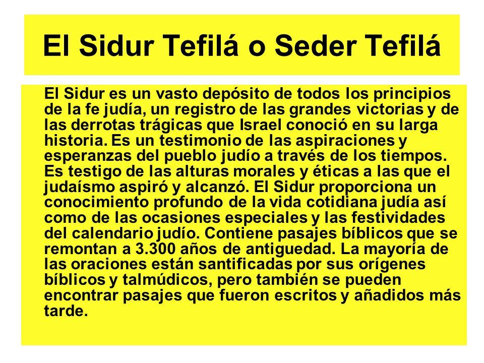 El Sidur Tefilá o Seder Tefilá El Sidur es un vasto depósito de todos los principios de la fe judía, un registro de las grandes victorias y de las derrotas trágicas que Israel conoció en su larga historia.