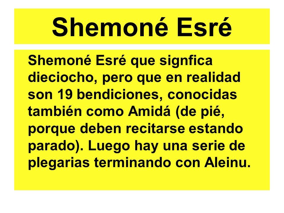 Shemoné Esré Shemoné Esré que signfica dieciocho, pero que en realidad son 19 bendiciones, conocidas también como Amidá (de pié, porque deben recitarse estando parado).