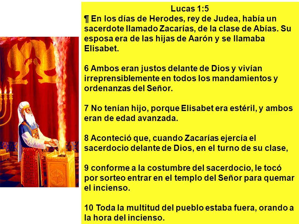 Lucas 1:5 ¶ En los días de Herodes, rey de Judea, había un sacerdote llamado Zacarías, de la clase de Abías. Su esposa era de las hijas de Aarón y se