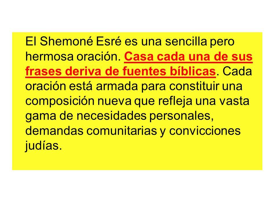 El Shemoné Esré es una sencilla pero hermosa oración. Casa cada una de sus frases deriva de fuentes bíblicas. Cada oración está armada para constituir