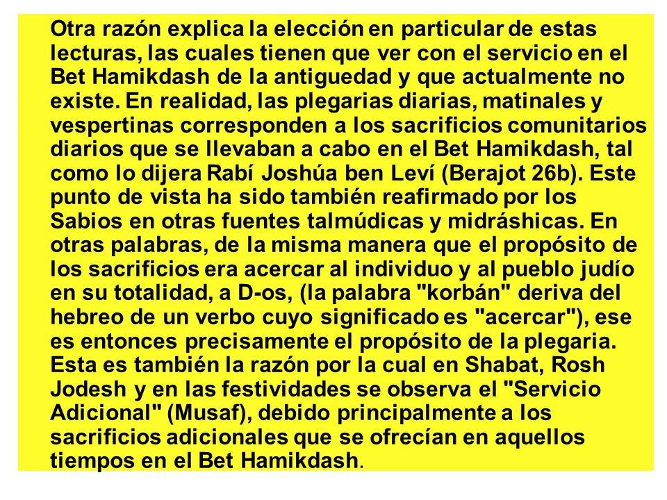 Otra razón explica la elección en particular de estas lecturas, las cuales tienen que ver con el servicio en el Bet Hamikdash de la antiguedad y que actualmente no existe.