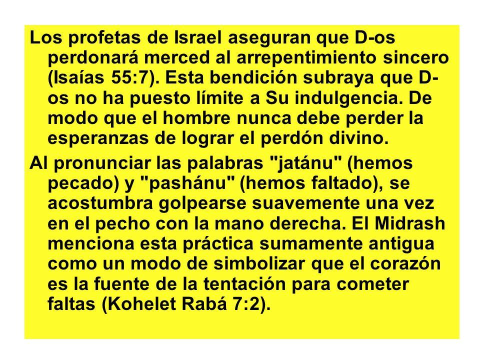 Los profetas de Israel aseguran que D-os perdonará merced al arrepentimiento sincero (Isaías 55:7).