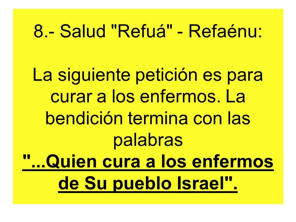 8.- Salud Refuá - Refaénu: La siguiente petición es para curar a los enfermos.