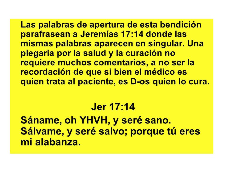 Las palabras de apertura de esta bendición parafrasean a Jeremías 17:14 donde las mismas palabras aparecen en singular. Una plegaria por la salud y la