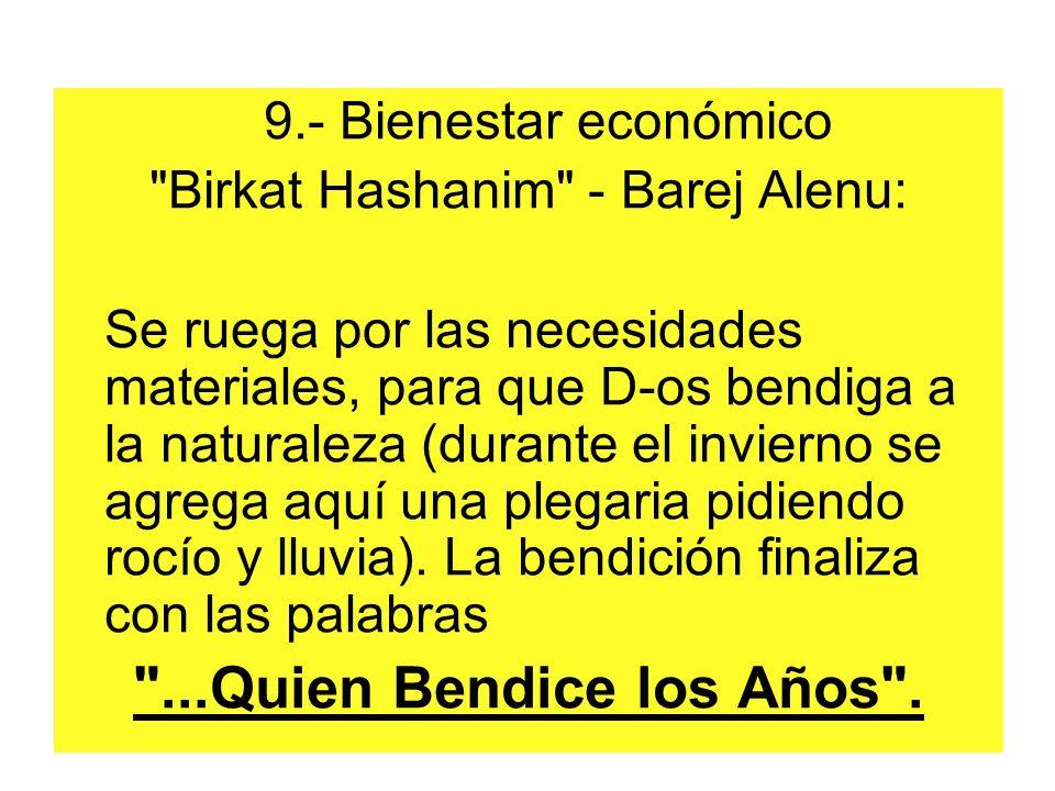 9.- Bienestar económico Birkat Hashanim - Barej Alenu: Se ruega por las necesidades materiales, para que D-os bendiga a la naturaleza (durante el invierno se agrega aquí una plegaria pidiendo rocío y lluvia).