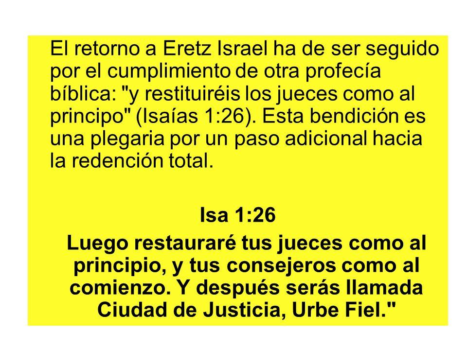 El retorno a Eretz Israel ha de ser seguido por el cumplimiento de otra profecía bíblica: y restituiréis los jueces como al principo (Isaías 1:26).