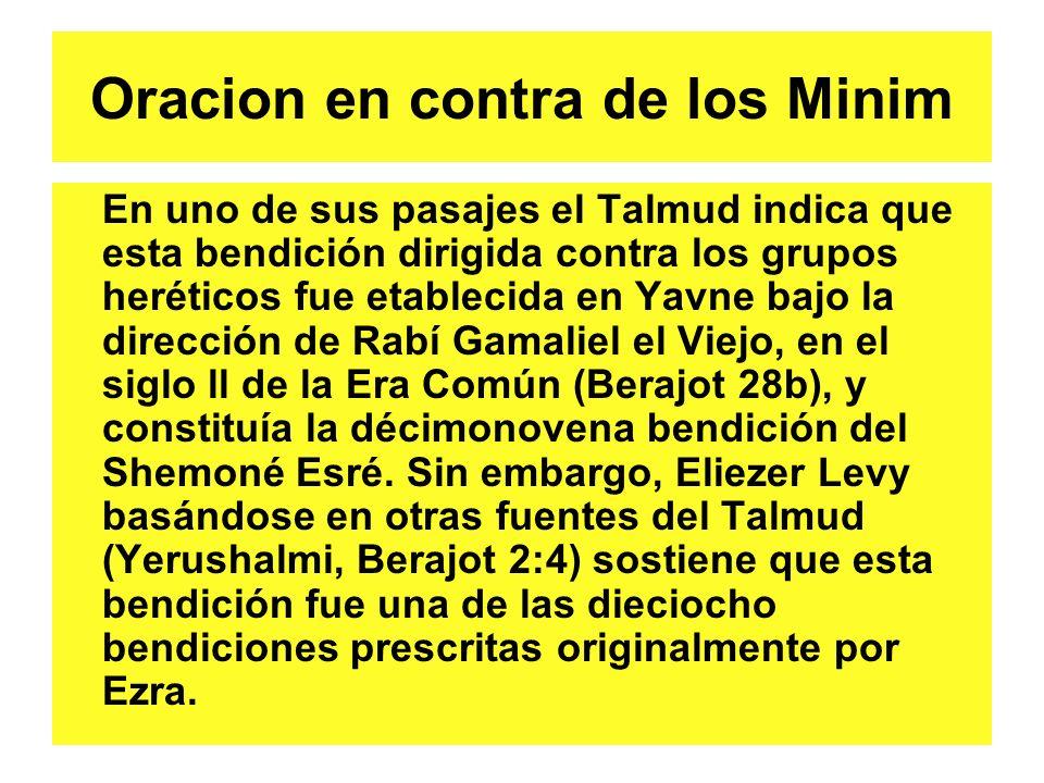 Oracion en contra de los Minim En uno de sus pasajes el Talmud indica que esta bendición dirigida contra los grupos heréticos fue etablecida en Yavne