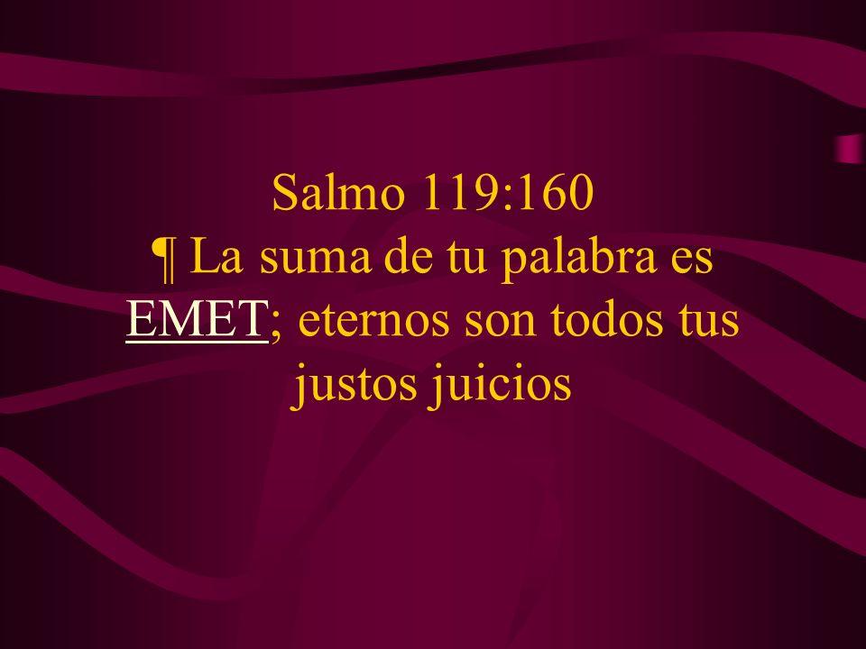 Salmo 119:160 ¶ La suma de tu palabra es EMET; eternos son todos tus justos juicios