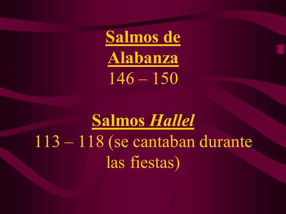 Salmos de Alabanza 146 – 150 Salmos Hallel 113 – 118 (se cantaban durante las fiestas)