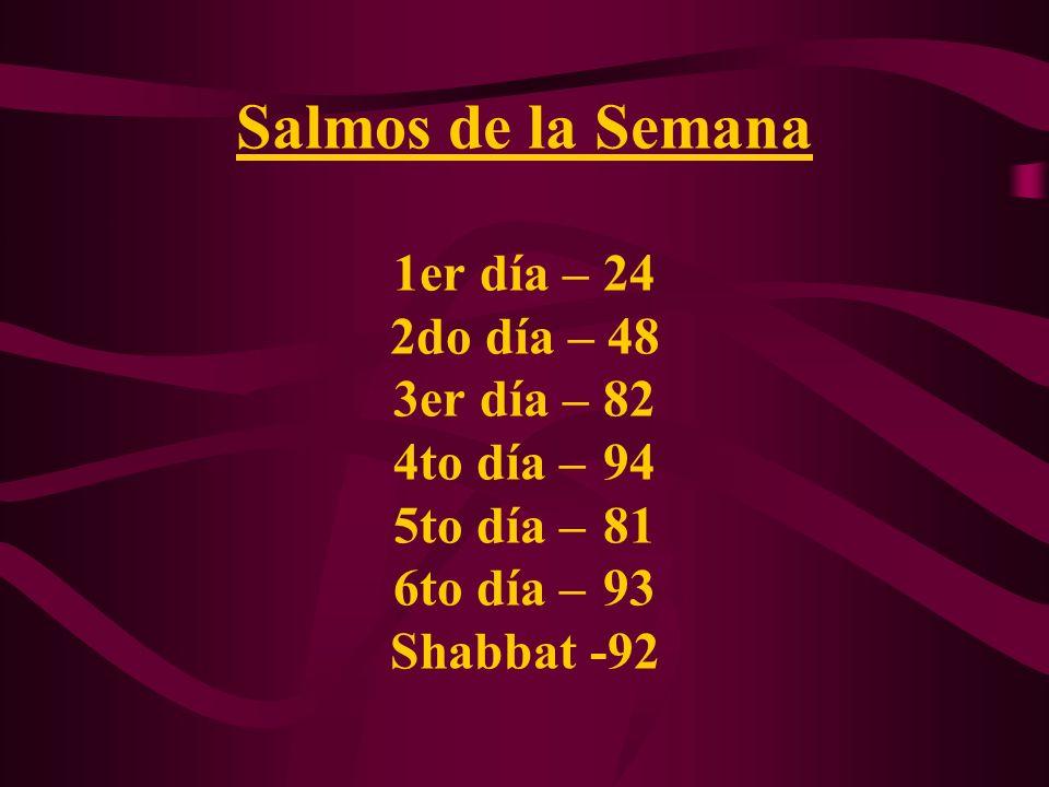 Salmos de la Semana 1er día – 24 2do día – 48 3er día –82 4to día – 94 5to día – 81 6to día – 93 Shabbat -92