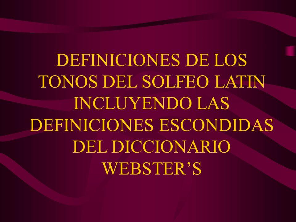 DEFINICIONES DE LOS TONOS DEL SOLFEO LATIN INCLUYENDO LAS DEFINICIONES ESCONDIDAS DEL DICCIONARIO WEBSTERS