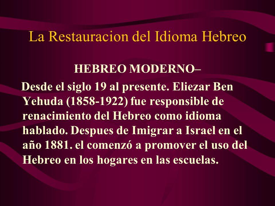 La Restauracion del Idioma Hebreo HEBREO MODERNO– Desde el siglo 19 al presente. Eliezar Ben Yehuda (1858-1922) fue responsible de renacimiento del He