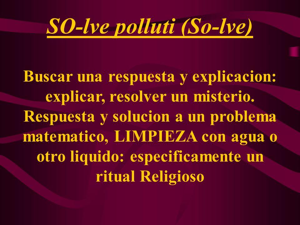 SO-lve polluti (So-lve) Buscar una respuesta y explicacion: explicar, resolver un misterio. Respuesta y solucion a un problema matematico, LIMPIEZA co