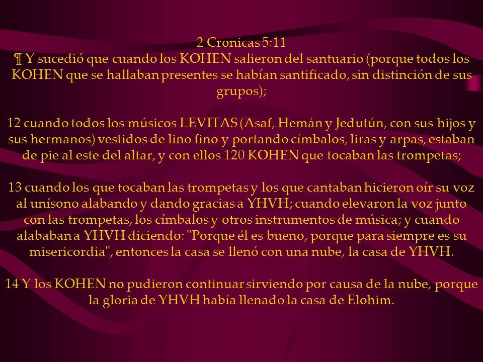 2 Cronicas 5:11 ¶ Y sucedió que cuando los KOHEN salieron del santuario (porque todos los KOHEN que se hallaban presentes se habían santificado, sin d