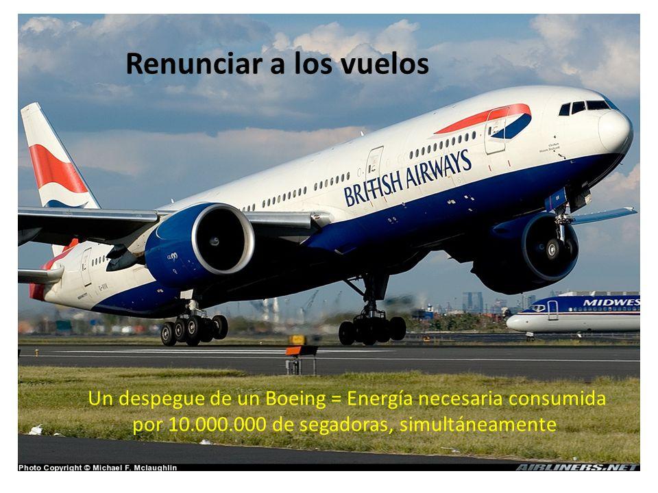 Renunciar a los vuelos Un despegue de un Boeing = Energía necesaria consumida por 10.000.000 de segadoras, simultáneamente