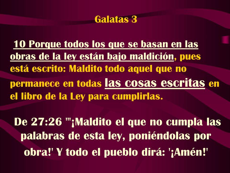 Galatas 3 10 Porque todos los que se basan en las obras de la ley están bajo maldición, pues está escrito: Maldito todo aquel que no permanece en toda