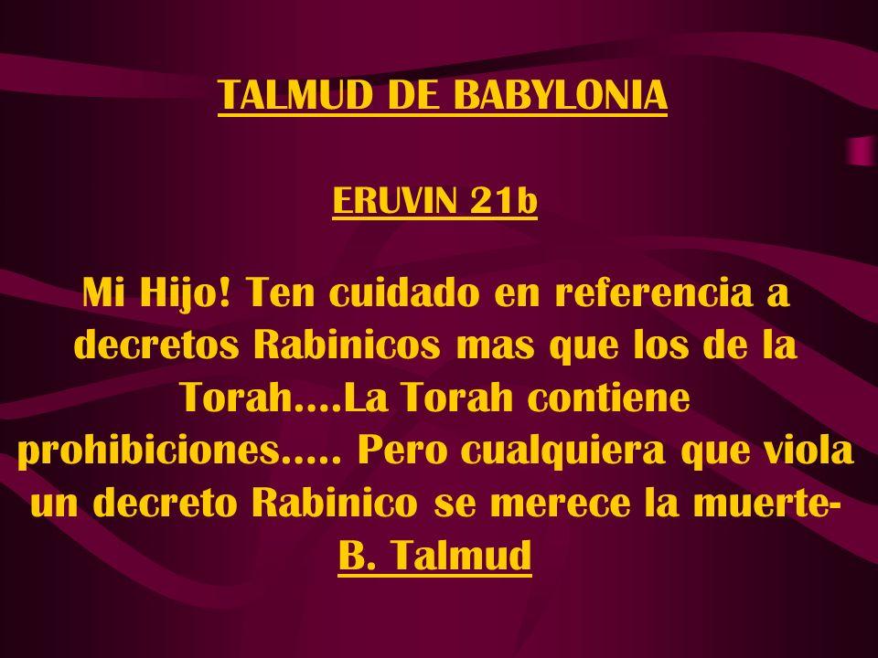 TALMUD DE BABYLONIA ERUVIN 21b Mi Hijo! Ten cuidado en referencia a decretos Rabinicos mas que los de la Torah….La Torah contiene prohibiciones….. Per