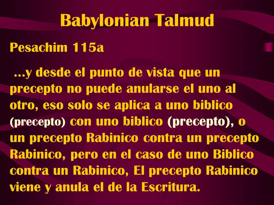 Babylonian Talmud Pesachim 115a...y desde el punto de vista que un precepto no puede anularse el uno al otro, eso solo se aplica a uno biblico (precep